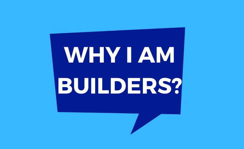 why i am builders