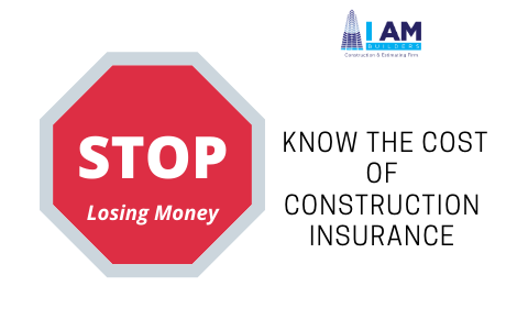 Stop Losing Money - Know the Cost of Construction Insurance